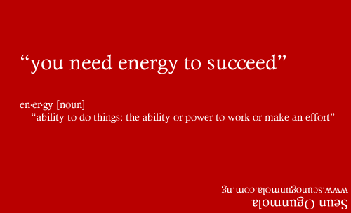 you need energy to suceed