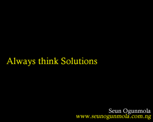 always think solutions